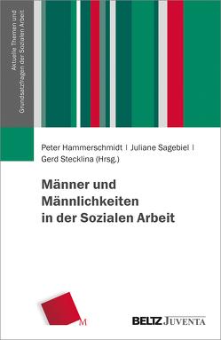 Männer und Männlichkeiten in der Sozialen Arbeit von Hammerschmidt,  Peter, Sagebiel,  Juliane, Stecklina ,  Gerd