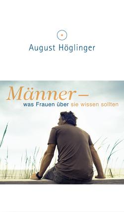 Männer – was Frauen über sie wissen sollten von Höglinger,  Dr. August