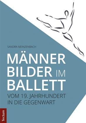 Männerbilder im Ballett – Vom 19. Jahrhundert in die Gegenwart von Meinzenbach, Sandra
