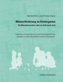 Männerförderung im Kindergarten – Die Maschine tuckert, aber sie läuft noch nicht von Josef Christian,  Aigner, Koch,  Bernhard