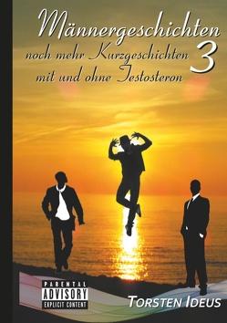 Männergeschichten 3 von Ideus,  Torsten