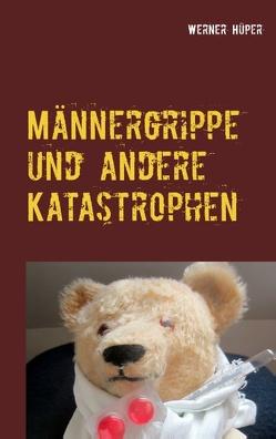 Männergrippe und andere Katastrophen von Hüper,  Werner