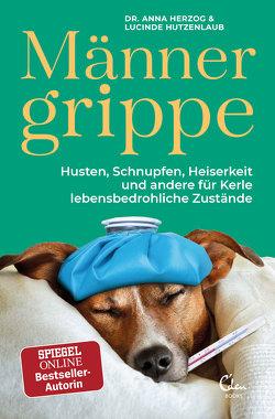 Männergrippe von Herzog,  Anna, Hutzenlaub,  Lucinde, Kristijana