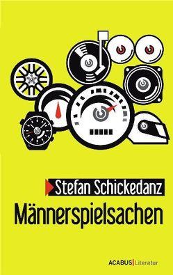 Männerspielsachen von Schickedanz,  Stefan
