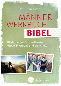 MännerWerkbuch Bibel von Kuster,  Christian
