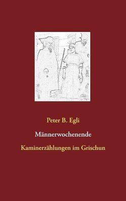 Männerwochenende von Egli,  Peter B.