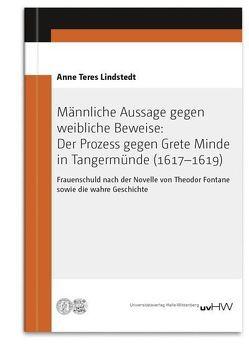 Männliche Aussage gegen weibliche Beweise: Der Prozess gegen Grete Minde in Tangermünde (1617–1619) von Lindstedt,  Anne Teres