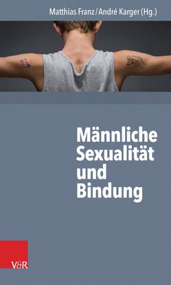 Männliche Sexualität und Bindung von Franz,  Matthias, Karger,  André