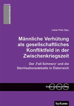Männliche Verhütung als gesellschaftliches Konfliktfeld in der Zwischenkriegszeit von Pletz,  Lukas