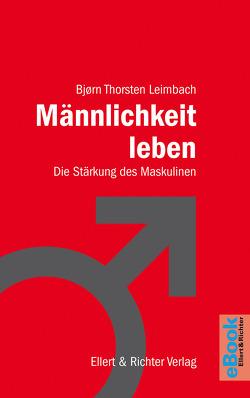 Männlichkeit leben von Leimbach,  Björn Thorsten