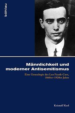 Männlichkeit und moderner Antisemitismus von Kerl,  Kristoff