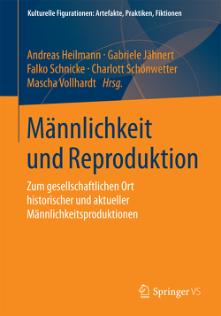 Männlichkeit und Reproduktion von Heilmann,  Andreas, Jähnert,  Gabriele, Schnicke,  Falko, Schönwetter,  Charlott, Vollhardt,  Mascha