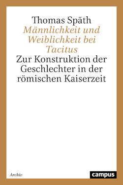 Männlichkeit und Weiblichkeit bei Tacitus von Späth,  Thomas