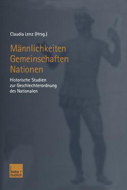 Männlichkeiten — Gemeinschaften — Nationen von Lenz,  Claudia