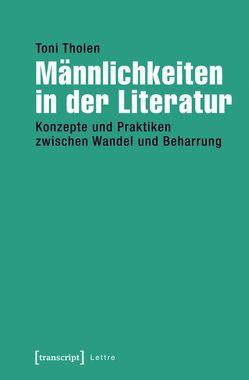 Männlichkeiten in der Literatur von Tholen,  Toni