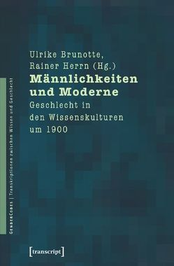 Männlichkeiten und Moderne von Brunotte,  Ulrike, Herrn,  Rainer