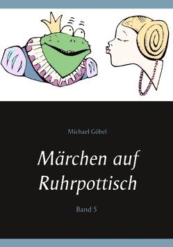 Märchen auf Ruhrpottisch von Göbel,  Manuela, Göbel,  Michael