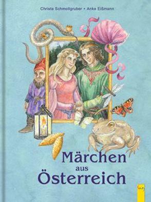 Märchen aus Österreich von Eissmann,  Anke Katrin, Schmollgruber,  Christa