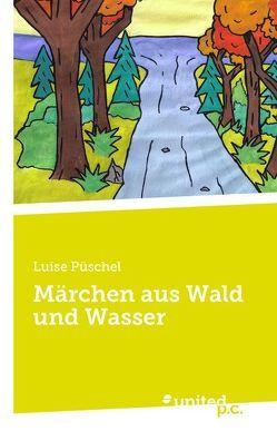 Märchen aus Wald und Wasser von Püschel,  Luise