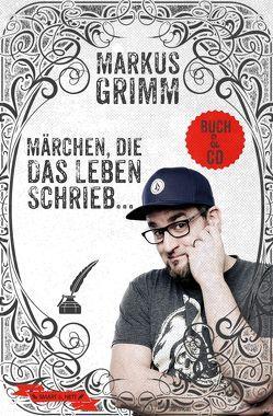 Märchen, die das Leben schrieb … von Grimm,  Markus