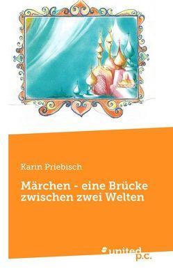 Märchen – eine Brücke zwischen zwei Welten von Priebisch,  Karin