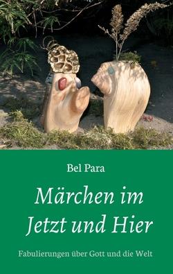 Märchen im Jetzt und Hier von Para,  Bel