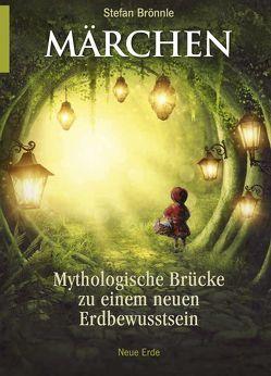 Märchen –Mythologische Brücke zu einem neuen Erdbewusstsein von Brönnle,  Stefan