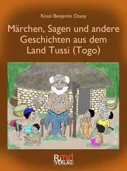 Märchen, Sagen und andere Geschichten aus dem Land Tussi (Togo) von Ossey,  Kossi Benjamin