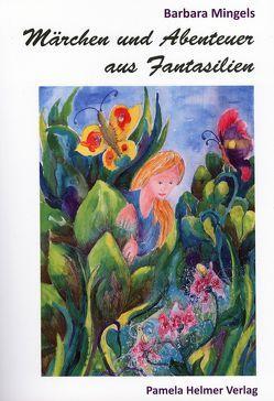 Märchen und Abenteuer aus Fantasilien von Mingels,  Barbara