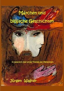 Märchen und biblische Geschichten von Wagner,  Jürgen