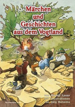 Märchen und Geschichten aus dem Vogtland von Halsema,  Jörg, Laser,  Rudolf