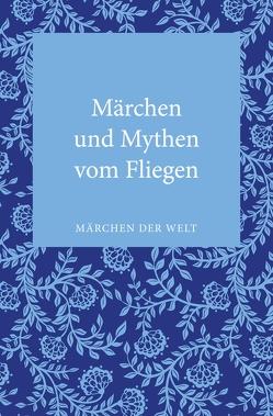 Märchen und Mythen vom Fliegen von Behringer,  Wolfgang, Ott-Koptschalijski,  Constanze