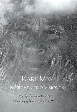 Märchen und Visionen von May,  Karl, Stütz,  Timm, Wörner,  Hartmut