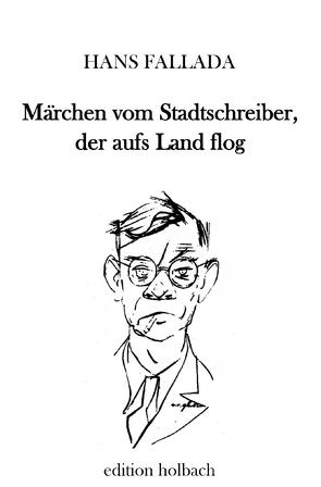 Märchen vom Stadtschreiber, der aufs Land flog von Fallada,  Hans