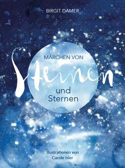 Märchen von Steinen und Sternen von Damer,  Birgit, Isler,  Carole