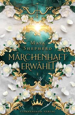 Märchenhaft-Trilogie (Band 1): Märchenhaft erwählt von Shepherd,  Maya