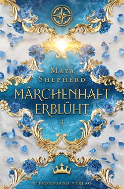 Märchenhaft-Trilogie (Band 3): Märchenhaft erblüht von Shepherd,  Maya