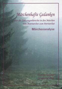 Märchenhafte Gedanken über die Zeitzeugen in den Märchen vom Matriarchat zum Patriarchat von Strüber,  Gudrun