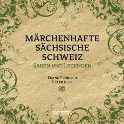 Märchenhafte Sächsische Schweiz von Bormann,  Edwin, Fröhlich,  Frank, Meiche,  Alfred, Ufer,  Peter