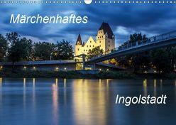 Märchenhaftes Ingolstadt (Wandkalender 2019 DIN A3 quer)