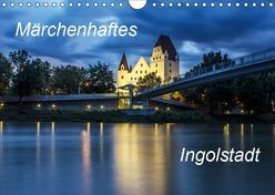 Märchenhaftes Ingolstadt (Wandkalender 2019 DIN A4 quer)
