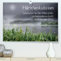 Märchenkulissen – Landschaften der Oberpfalz (Premium, hochwertiger DIN A2 Wandkalender 2021, Kunstdruck in Hochglanz) von Zitzler,  Hans