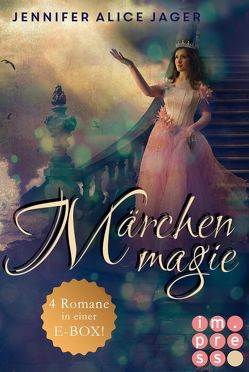Märchenmagie (Vier Märchen-Romane von Jennifer Alice Jager in einer E-Box!) von Jager,  Jennifer Alice