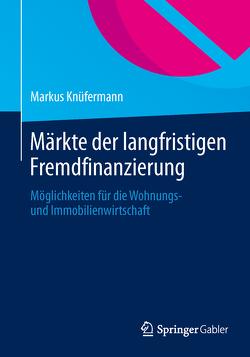 Märkte der langfristigen Fremdfinanzierung von Knüfermann,  Markus