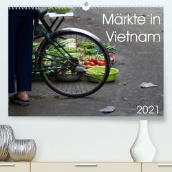 Märkte in Vietnam (Premium, hochwertiger DIN A2 Wandkalender 2021, Kunstdruck in Hochglanz) von Sandner,  Annette