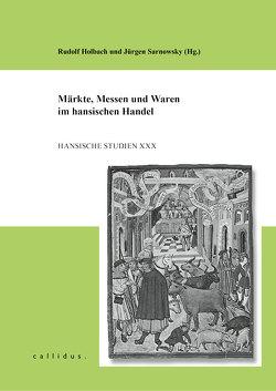 Märkte, Messen und Waren im hansischen Handel von Holbach,  Rudolf, Sarnowsky,  Jürgen