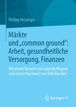 """Märkte und """"common ground"""": Arbeit, gesundheitliche Versorgung, Finanzen von Baecker,  Dirk, Hessinger,  Philipp, Stanitzek,  Georg, Wagner,  Gabriele"""