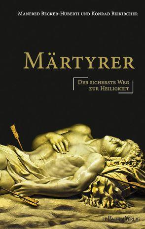 Märtyrer von Becker-Huberti,  Manfred, Beikircher,  Konrad