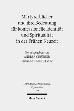 Märtyrerbücher und ihre Bedeutung für konfessionelle Identität und Spiritualität in der Frühen Neuzeit von Strübind,  Andrea, Voß,  Klaas-Dieter