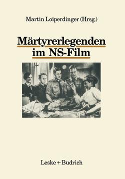 Märtyrerlegenden im NS-Film von Loiperdinger,  Martin
